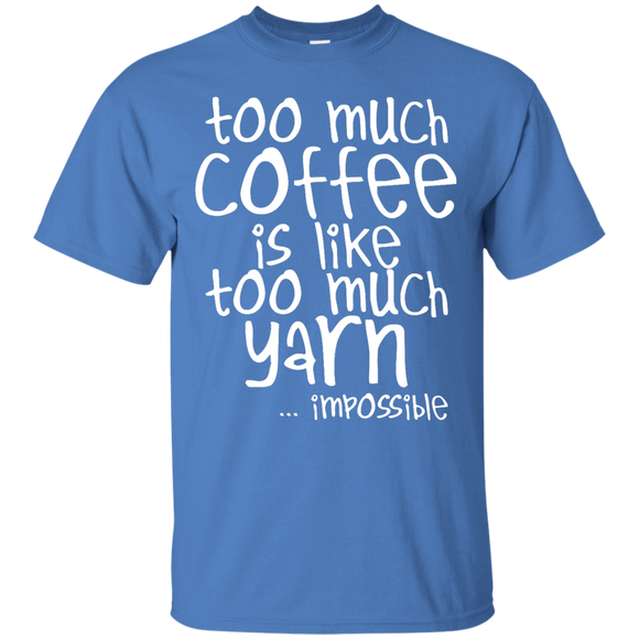 Too Much Coffee is Like Too Much Yarn Custom Ultra Cotton T-Shirt