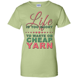 Life is Too Short to Use Cheap Yarn Ladies Custom 100% Cotton T-Shirt - Crafter4Life - 10