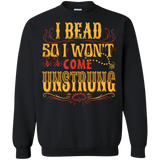 I Bead So I Won't Come Unstrung (gold) Crewneck Sweatshirts - Crafter4Life - 1