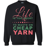 Life is Too Short to Use Cheap Yarn Crewneck Sweatshirts - Crafter4Life - 4