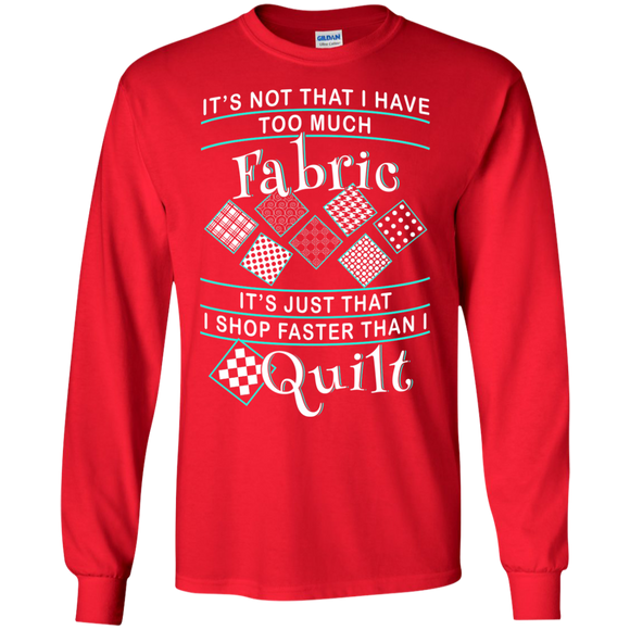 I Shop Faster than I Quilt Long Sleeve Ultra Cotton T-Shirt - Crafter4Life - 7