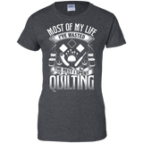 Most of My Life (Quilting) Ladies Custom 100% Cotton T-Shirt - Crafter4Life - 6