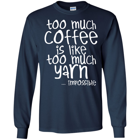 Too Much Coffee is Like Too Much Yarn LS Ultra Cotton T-shirt