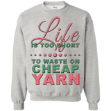 Life is Too Short to Use Cheap Yarn Crewneck Sweatshirts - Crafter4Life - 2