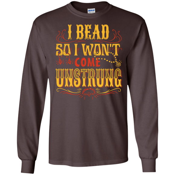 I Bead So I Won't Come Unstrung (gold) Long Sleeve Ultra Cotton T-Shirt - Crafter4Life - 1