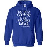 Too Much Coffee Is Like Too Many Beads Pullover Hoodie