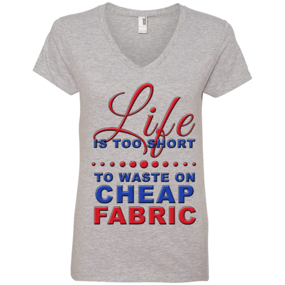 Life Is Too Short to Use Cheap Fabric Ladies V-Neck Tee - Crafter4Life - 1