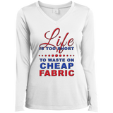 Life Is Too Short to Use Cheap Fabric Ladies Long Sleeve V-neck Tee - Crafter4Life - 1
