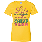 Life is Too Short to Use Cheap Yarn Ladies Custom 100% Cotton T-Shirt - Crafter4Life - 6