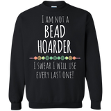 I am Not a Bead Hoarder Crewneck Pullover Sweatshirt