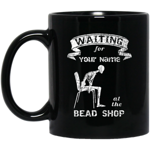 Waiting at the Bead Shop - Personalized Black Mugs