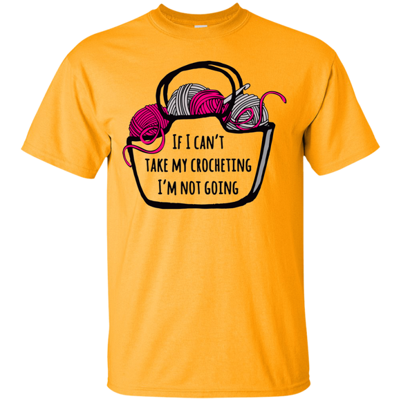 If I Can't Take My Crocheting Ultra Cotton T-Shirt