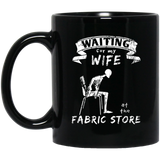 Waiting for My Wife - Fabric Store Black Mugs