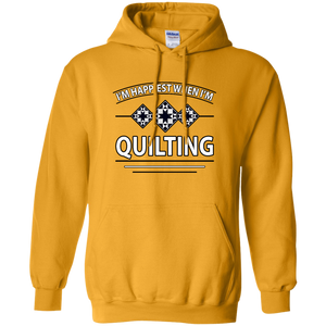 I'm Happiest When I'm Quilting Pullover Hoodie