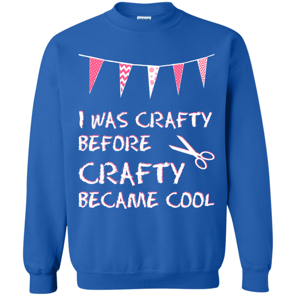 I was Crafty Before Crafty Became Cool Crewneck Pullover Sweatshirt