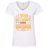 I Bead So I Won't Come Unstrung (gold) Ladies V-neck Tee - Crafter4Life - 2