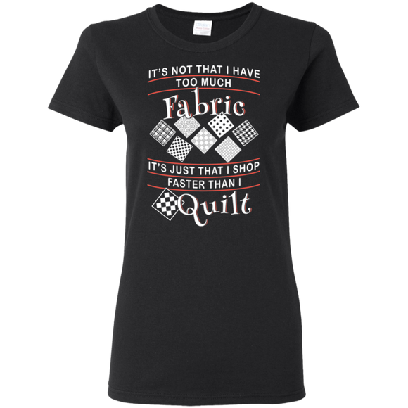 I Shop Faster Than I Quilt - Ladies T-Shirt
