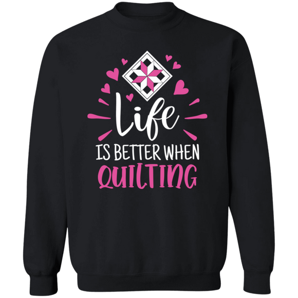 Life is Better When Quilting Crewneck Pullover Sweatshirt