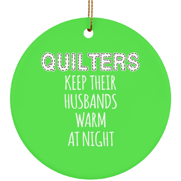 Quilters Keep Their Husbands Warm (white) Ceramic Ornaments