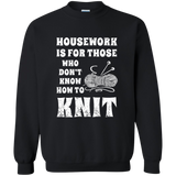Housework is for Those Who Don't Know How to Knit Crewneck Pullover Sweatshirt