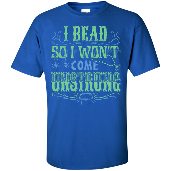 I Bead So I Won't Come Unstrung (aqua) Custom Ultra Cotton T-Shirt - Crafter4Life - 1