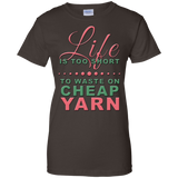 Life is Too Short to Use Cheap Yarn Ladies Custom 100% Cotton T-Shirt - Crafter4Life - 1