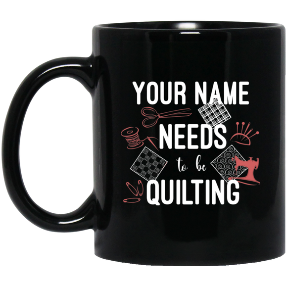 Needs to be Quilting - Personalized Black Mugs