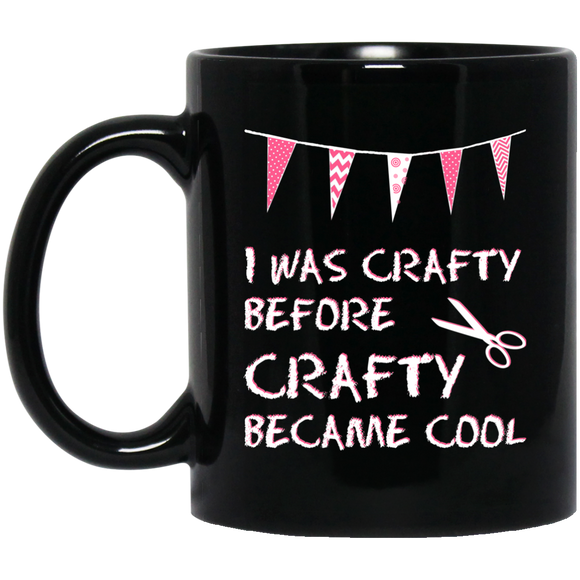 I was Crafty Before Crafty Became Cool Black Mugs
