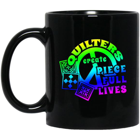 Quilters Create Pieceful Lives Black Mugs