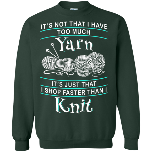 I Shop Faster than I Knit Crewneck Pullover Sweatshirt
