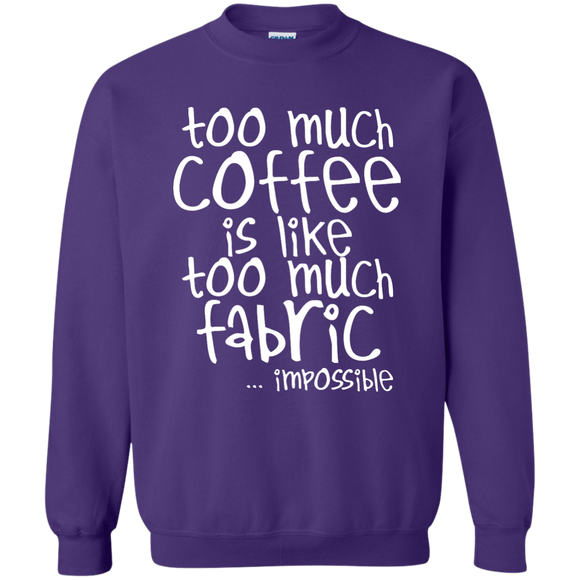 Too Much Coffee is Like Too Much Fabric Crewneck Sweatshirts
