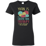 Yarn is Cheaper than Therapy Ladies' T-Shirt