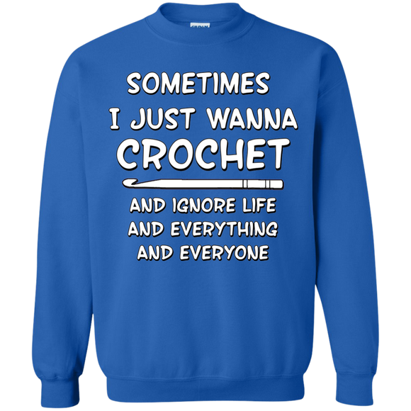 I Just Wanna Crochet Crewneck Pullover Sweatshirt