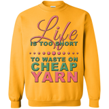 Life is Too Short to Use Cheap Yarn Crewneck Sweatshirts - Crafter4Life - 8