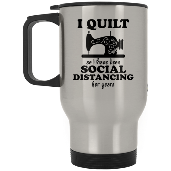 I Quilt so I have been Social Distancing Silver Stainless Travel Mug