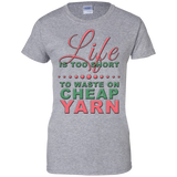 Life is Too Short to Use Cheap Yarn Ladies Custom 100% Cotton T-Shirt - Crafter4Life - 2
