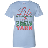 Life is Too Short to Use Cheap Yarn Ladies Custom 100% Cotton T-Shirt - Crafter4Life - 8