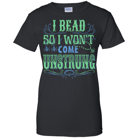 I Bead So I Won't Come Unstrung (aqua) Ladies Custom 100% Cotton T-Shirt - Crafter4Life - 1
