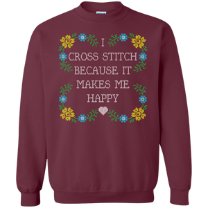 I Cross Stitch Because It Makes Me Happy Crewneck Sweatshirts - Crafter4Life - 1