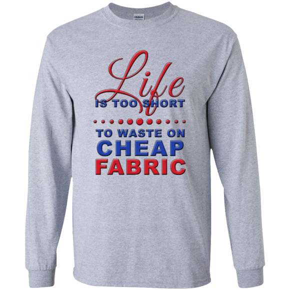 Life is Too Short to Waste On Cheap Fabric LS Ultra Cotton T-Shirt