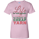 Life is Too Short to Use Cheap Yarn Ladies Custom 100% Cotton T-Shirt - Crafter4Life - 9