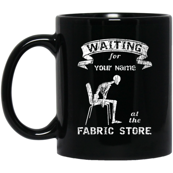 Waiting at the Fabric Store - Personalized Black Mugs