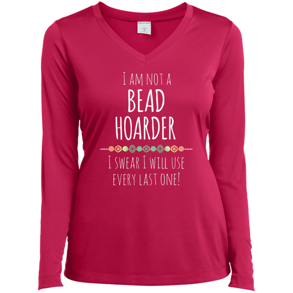 I am Not a Bead Hoarder Ladies LS Performance V-Neck T-Shirt