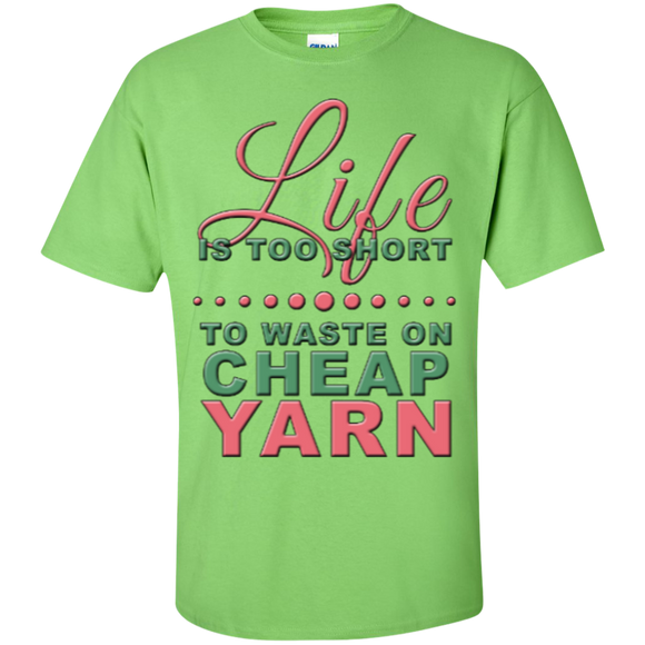 Life is Too Short to Use Cheap Yarn Custom Ultra Cotton T-Shirt - Crafter4Life - 1