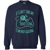 If I Can't Take My Knitting Crewneck Pullover Sweatshirt