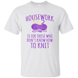 Housework is for Those Who Don't Know How to Knit Ultra Cotton T-Shirt