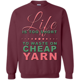 Life is Too Short to Use Cheap Yarn Crewneck Sweatshirts - Crafter4Life - 5