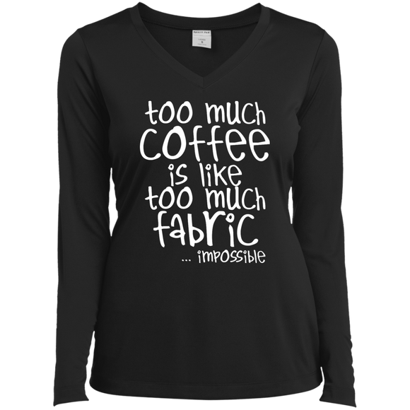 Too Much Coffee is Like Too Much Fabric Ladies LS Performance V-neck Tee