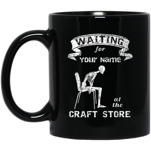Waiting at the Craft Store - Personalized Black Mugs