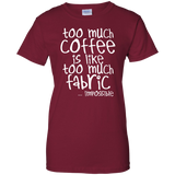 Too Much Coffee is Like Too Much Fabric Ladies Custom 100% Cotton T-Shirt